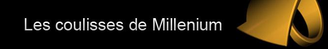 Les coulisses de Millenium