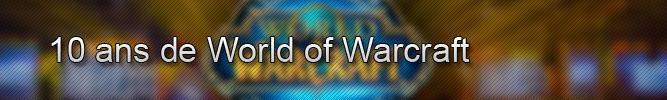 10 ans de World of Warcraft