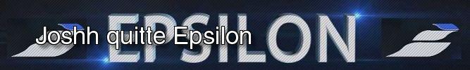 Joshh quitte Epsilon