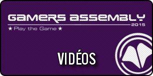 Vidéos de la Gamers Assembly