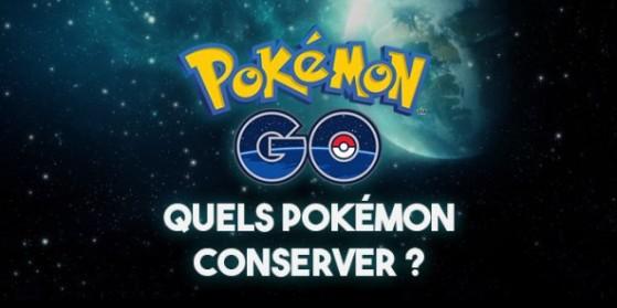 Quels Pokémon conserver dans GO ?