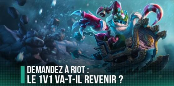Ask Riot : Le 1v1 reviendra-t-il ?