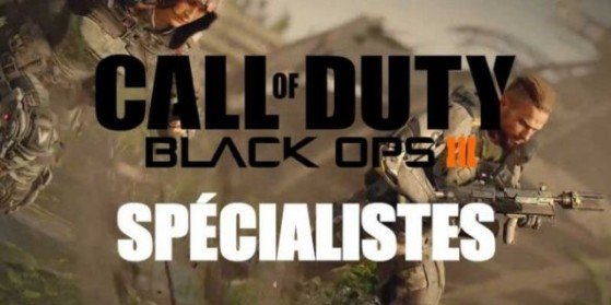Black Ops 3 : Guide spécialiste