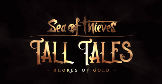 Sea of Thieves : Soluce complète Tall Tales : Shores of Gold, fables 1 à 9