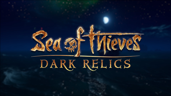 Sea of Thieves : patch 2.0.6, Dark Relics update