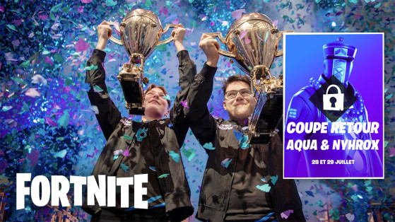 Fortnite : Coupe Retour, Aqua et Nyhrox, infos, dates résultats