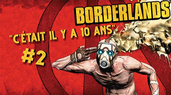 Chronique: «C'était il y a 10 ans déjà» sur Borderlands 1