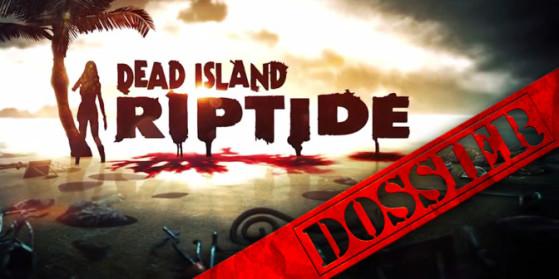 Dead Island Riptide : Test, soluces